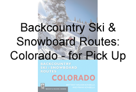 Backcountry Ski & Snowboard Routes: Colorado for pick-up