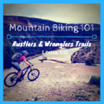 Mountain biking 101 - Rustlers and Wranglers Trails out of Loma, CO.