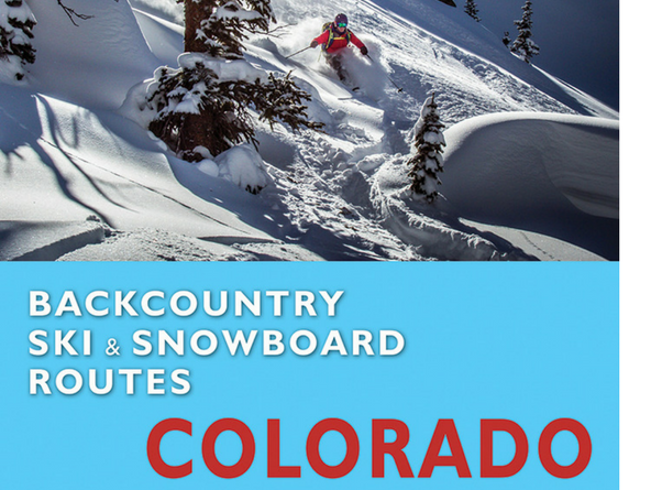 Backcountry Ski and Snowboard Routes: Colorado